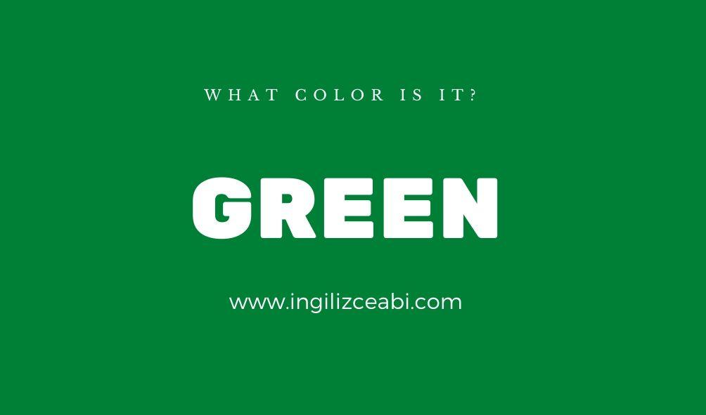 This is green. - ingilizceabi