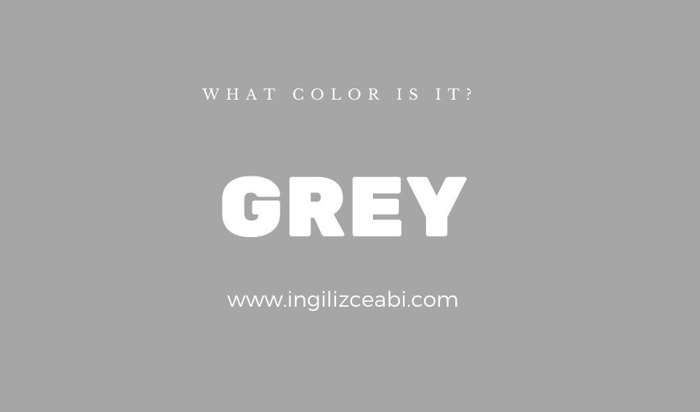 This is grey. - ingilizceabi