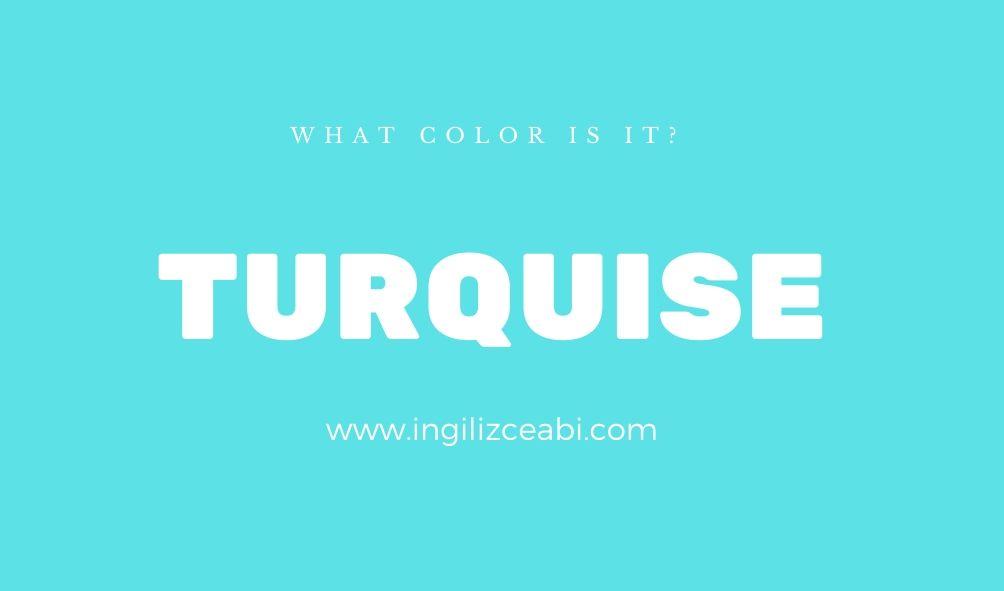 This is turquise. - ingilizce renkler