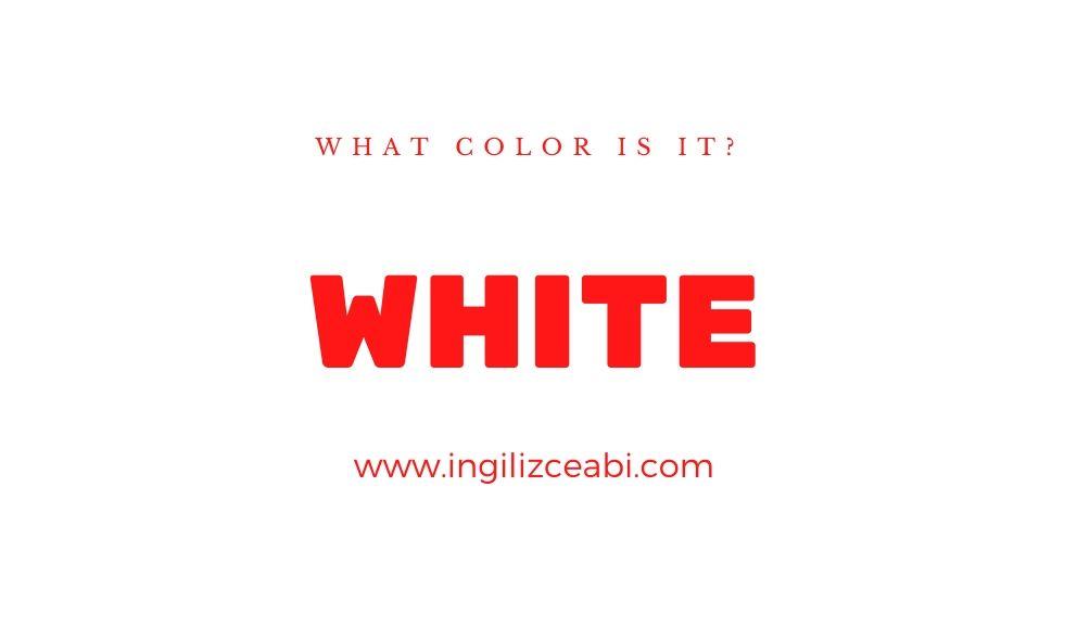 This is white. - ingilizceabi