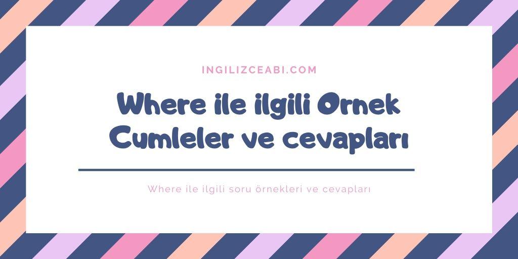 Where ile ilgili örnek cümleler cevapları