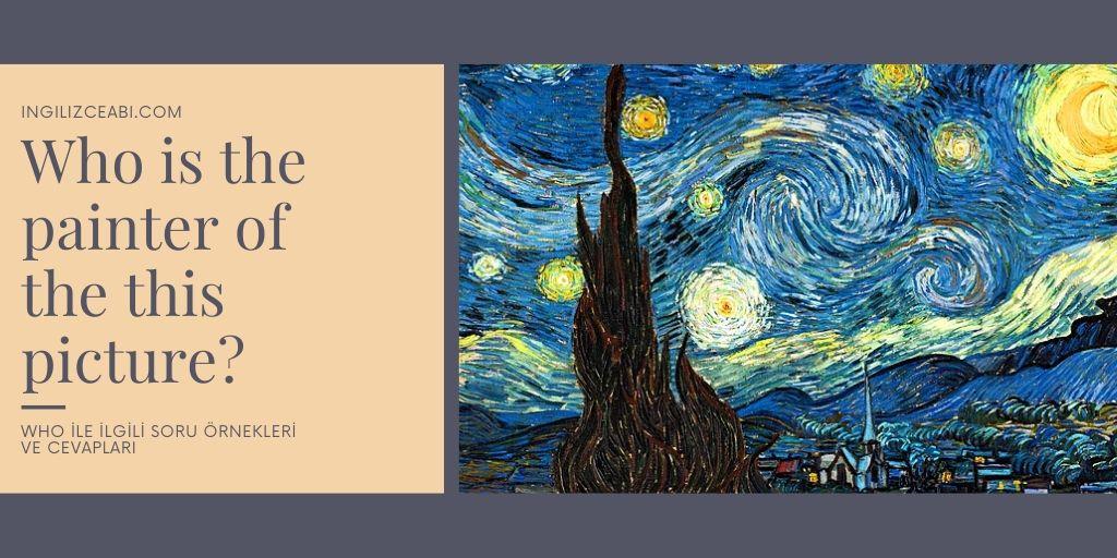 Who ile İlgili Örnek Cümleler ve Cevapları - Van Gogh